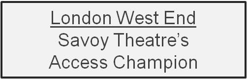 Access at the Savoy Theatre, London's West End