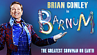 Brian Conley wows audiences and critics alike on the UK tour of Barnum