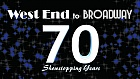 West End to Broadway - 70 Showstopping Years