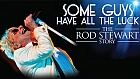 Some Guys Have All the Luck - The Rod Stewart Story
