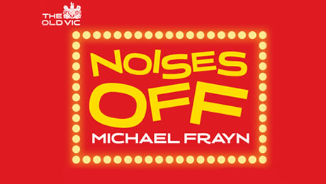 Limited Availability for the remaining performances of Noises Off at The Old Vic
