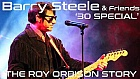 Barry Steele & Friends - The 30 Special The Roy Orbison Story