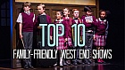 Top 10 Family-Friendly West End Shows