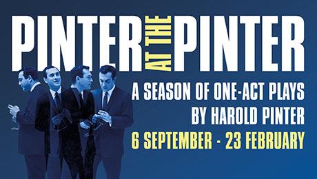 Pinter at the Pinter - A Season of Harold Pinter's one-act plays